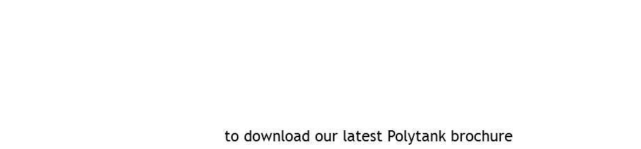 Ordering your products from Polygroup has always been easy. We hope you have found us extremely responsive, offering you a warm welcome. Now it is the Polygroup, this will only get better. Whatever you need from Polygroup, our contact points are below. The Polygroup has always been recognised as responsive in delivery times and we are determined this is maintained and hopefully improved. All stock orders will be delivered on Polygroup transport on a maximum 10 day delivery. Single product orders can be taken and will be delivered within approximately 72 hours. to download our latest Polytank brochure